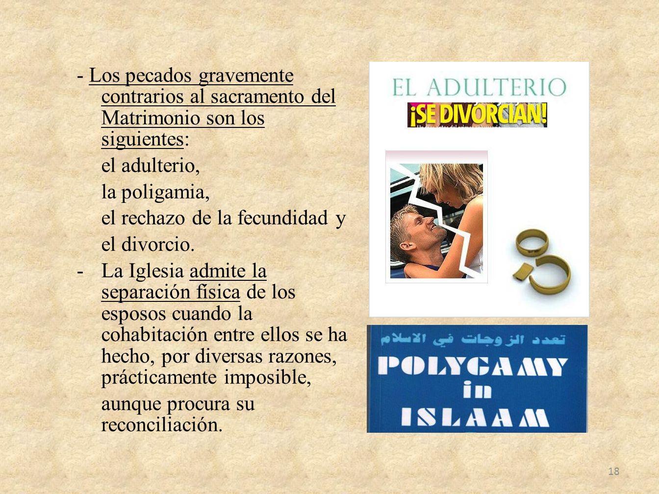 - Los pecados gravemente contrarios al sacramento del Matrimonio son los siguientes: el adulterio, la poligamia, el rechazo de la fecundidad y el divo