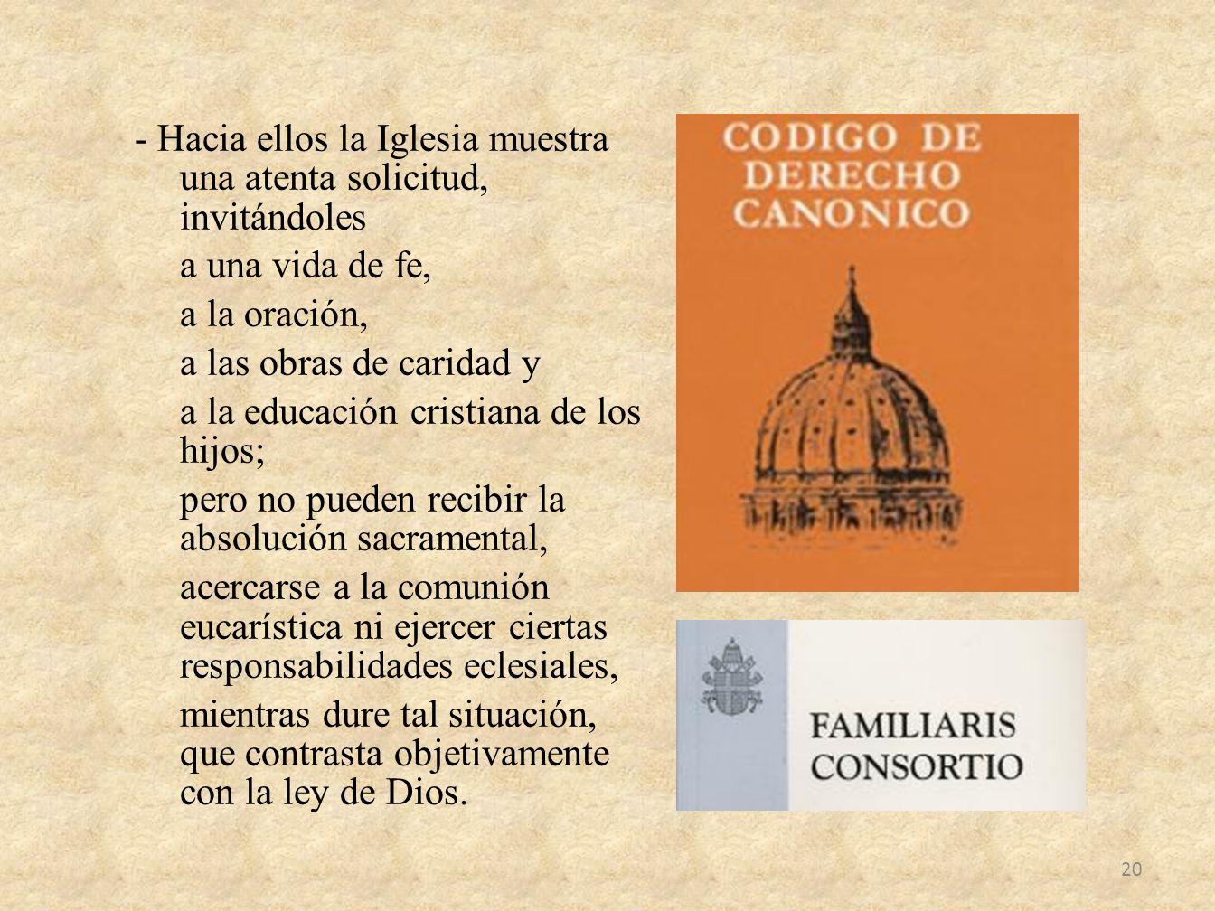 - Hacia ellos la Iglesia muestra una atenta solicitud, invitándoles a una vida de fe, a la oración, a las obras de caridad y a la educación cristiana