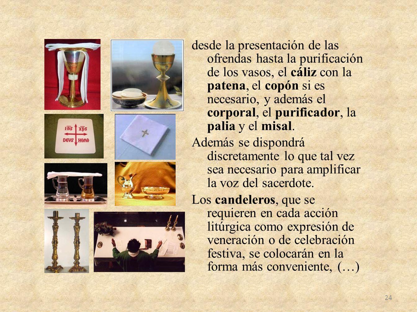desde la presentación de las ofrendas hasta la purificación de los vasos, el cáliz con la patena, el copón si es necesario, y además el corporal, el p
