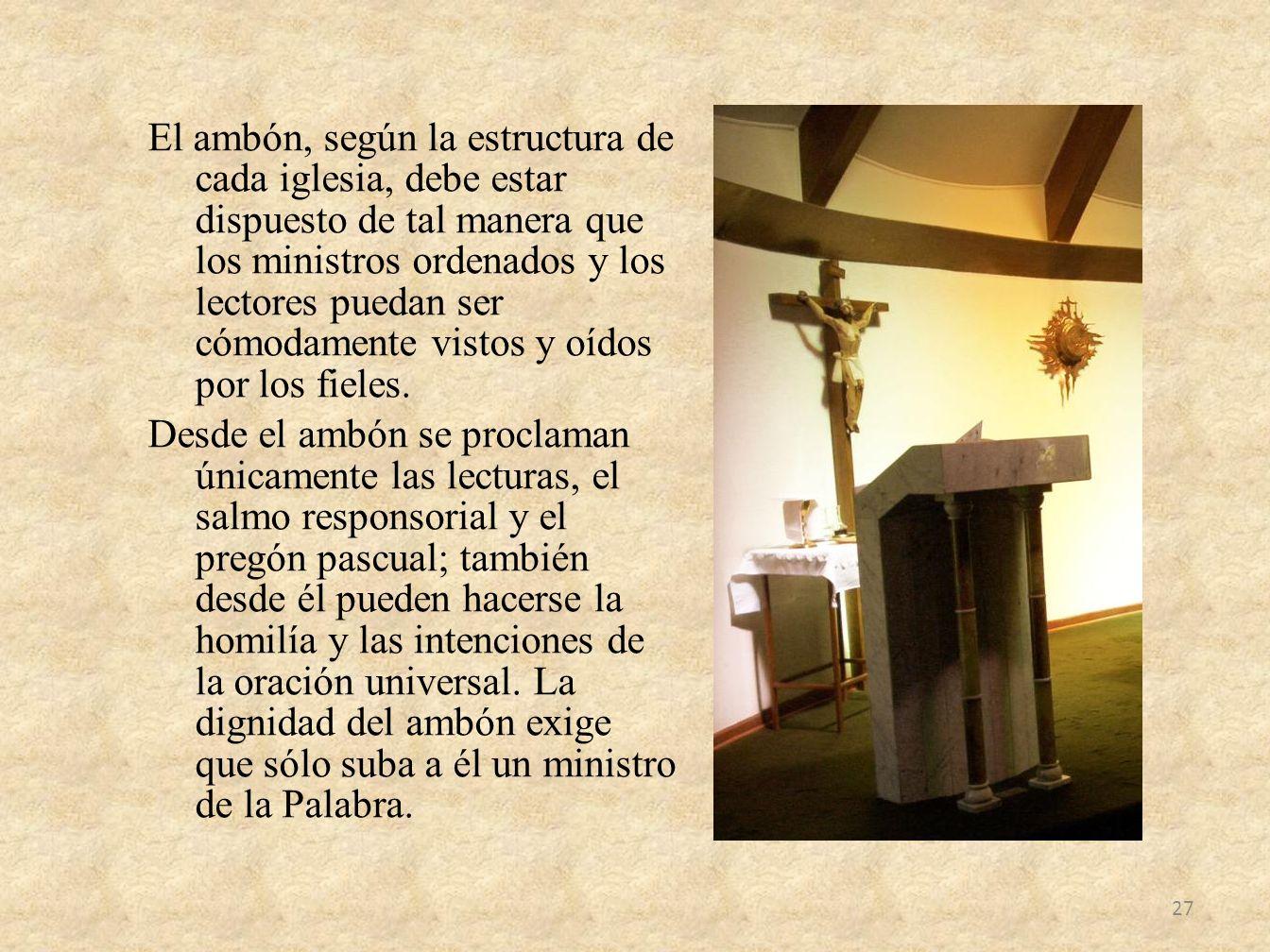 El ambón, según la estructura de cada iglesia, debe estar dispuesto de tal manera que los ministros ordenados y los lectores puedan ser cómodamente vi