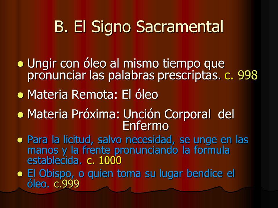 B. El Signo Sacramental Ungir con óleo al mismo tiempo que pronunciar las palabras prescriptas. c. 998 Ungir con óleo al mismo tiempo que pronunciar l