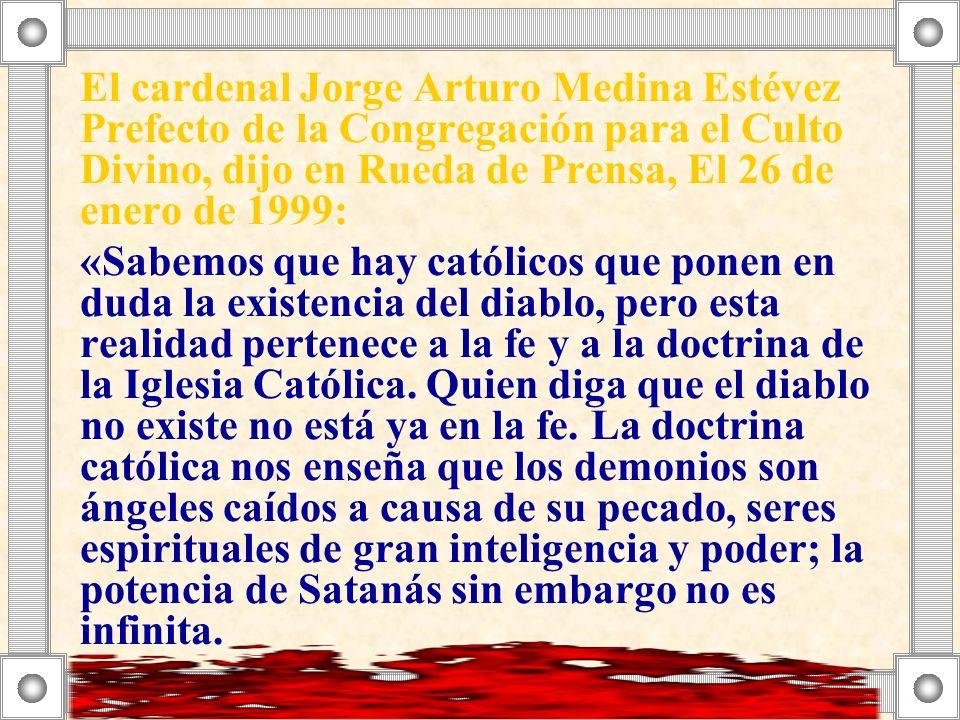 El cardenal Jorge Arturo Medina Estévez Prefecto de la Congregación para el Culto Divino, dijo en Rueda de Prensa, El 26 de enero de 1999: «Sabemos qu