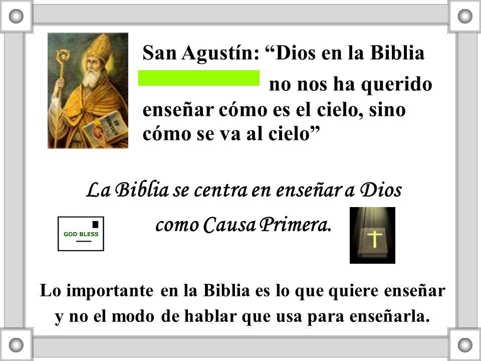 San Agustín: Dios en la Biblia no nos ha querido enseñar cómo es el cielo, sino cómo se va al cielo La Biblia se centra en enseñar a Dios como Causa P