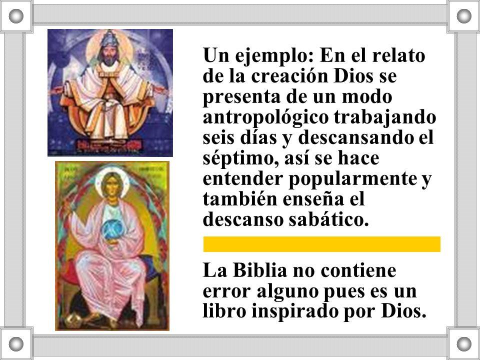 Un ejemplo: En el relato de la creación Dios se presenta de un modo antropológico trabajando seis días y descansando el séptimo, así se hace entender