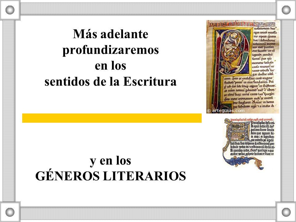 Más adelante profundizaremos en los sentidos de la Escritura y en los GÉNEROS LITERARIOS