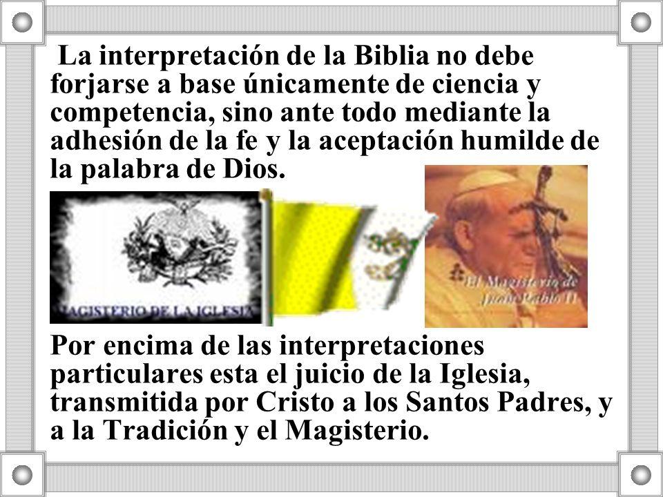 La interpretación de la Biblia no debe forjarse a base únicamente de ciencia y competencia, sino ante todo mediante la adhesión de la fe y la aceptaci