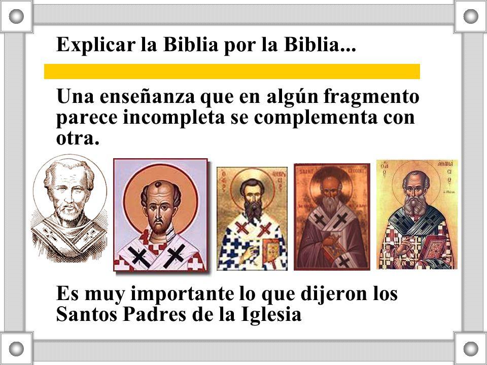 Explicar la Biblia por la Biblia... Una enseñanza que en algún fragmento parece incompleta se complementa con otra. Es muy importante lo que dijeron l