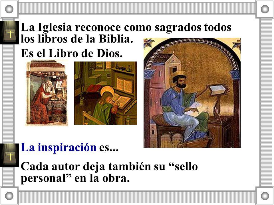 La Iglesia reconoce como sagrados todos los libros de la Biblia. Es el Libro de Dios. La inspiración es... Cada autor deja también su sello personal e