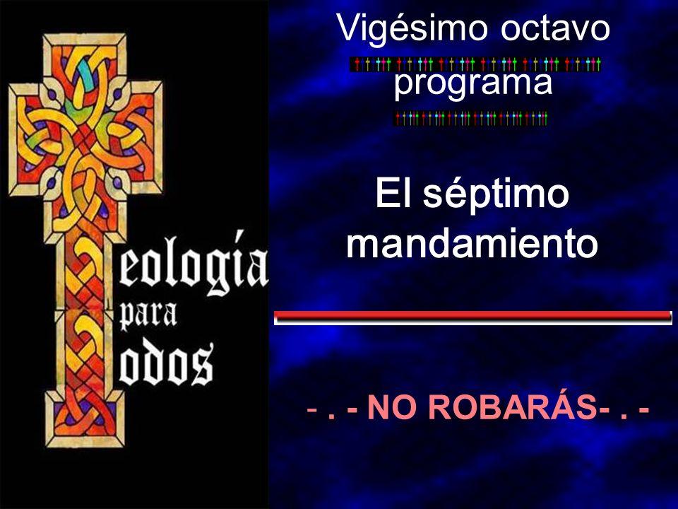 El séptimo mandamiento Vigésimo octavo programa -. - NO ROBARÁS-. -