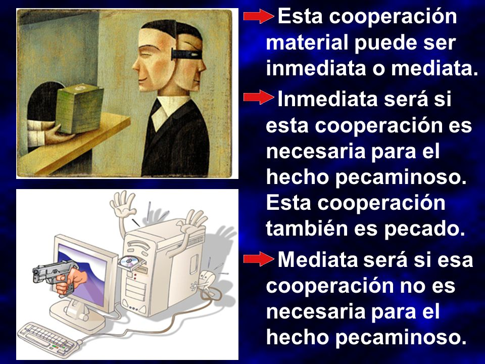 Esta cooperación material puede ser inmediata o mediata. Inmediata será si esta cooperación es necesaria para el hecho pecaminoso. Esta cooperación ta