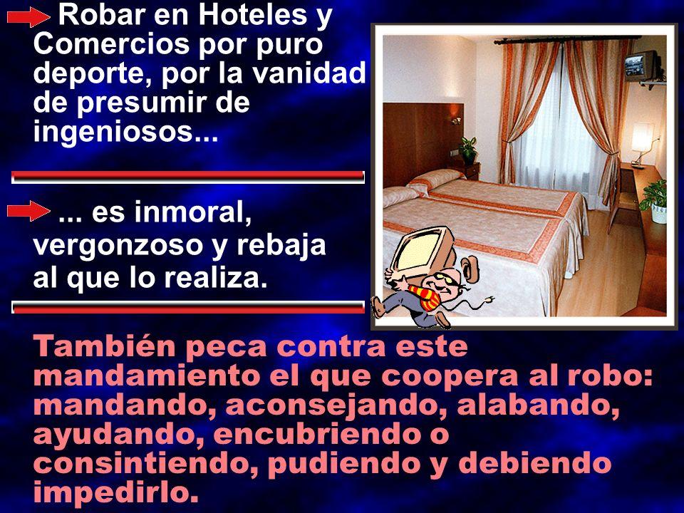 Robar en Hoteles y Comercios por puro deporte, por la vanidad de presumir de ingeniosos...... es inmoral, vergonzoso y rebaja al que lo realiza. Tambi