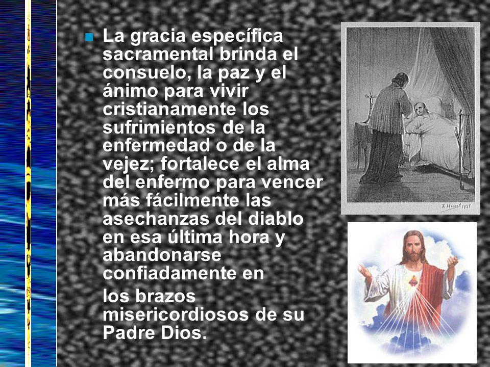 n La gracia específica sacramental brinda el consuelo, la paz y el ánimo para vivir cristianamente los sufrimientos de la enfermedad o de la vejez; fo