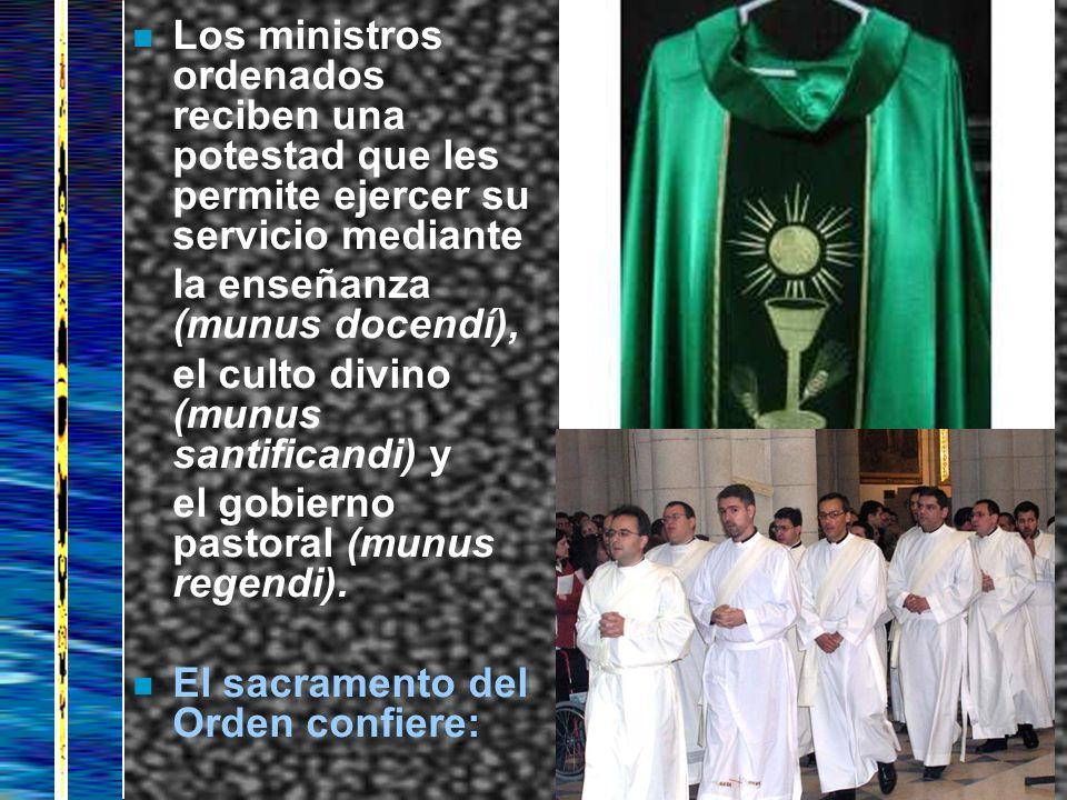 n Los ministros ordenados reciben una potestad que les permite ejercer su servicio mediante la enseñanza (munus docendí), el culto divino (munus santi