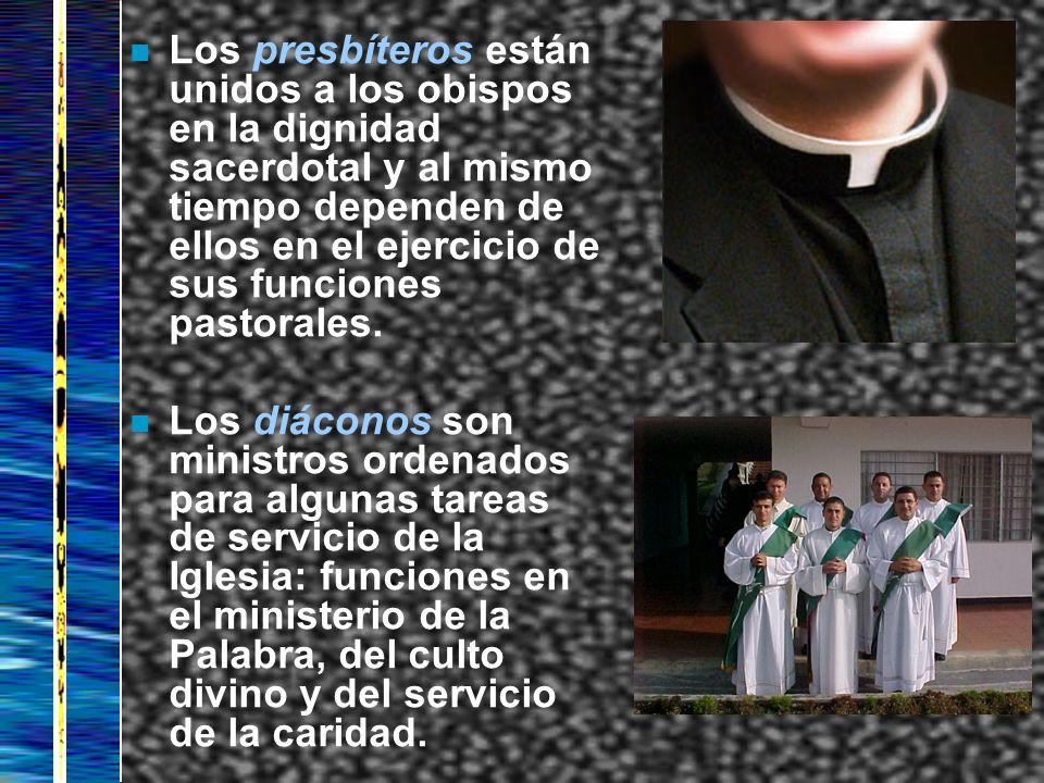 n Los presbíteros están unidos a los obispos en la dignidad sacerdotal y al mismo tiempo dependen de ellos en el ejercicio de sus funciones pastorales