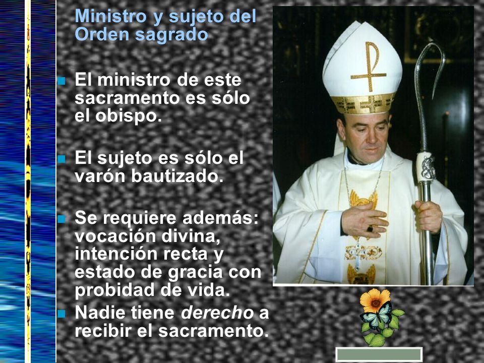 Ministro y sujeto del Orden sagrado n El ministro de este sacramento es sólo el obispo. n El sujeto es sólo el varón bautizado. n Se requiere además: