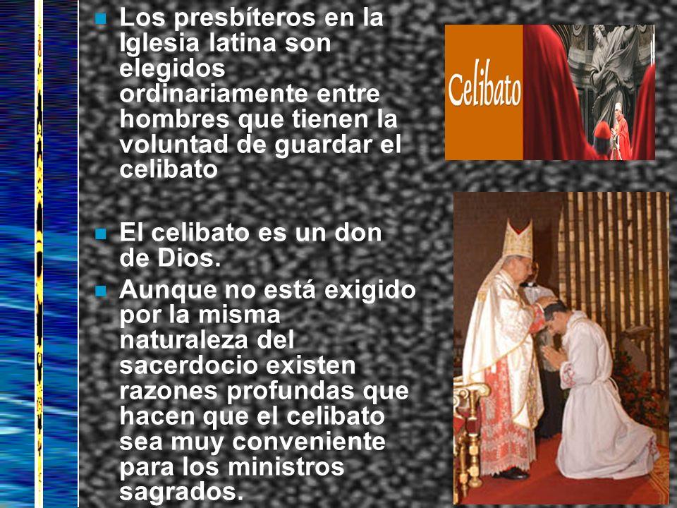 n Los presbíteros en la Iglesia latina son elegidos ordinariamente entre hombres que tienen la voluntad de guardar el celibato n El celibato es un don