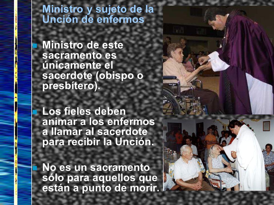 Ministro y sujeto de la Unción de enfermos n Ministro de este sacramento es únicamente el sacerdote (obispo o presbítero). n Los fieles deben animar a