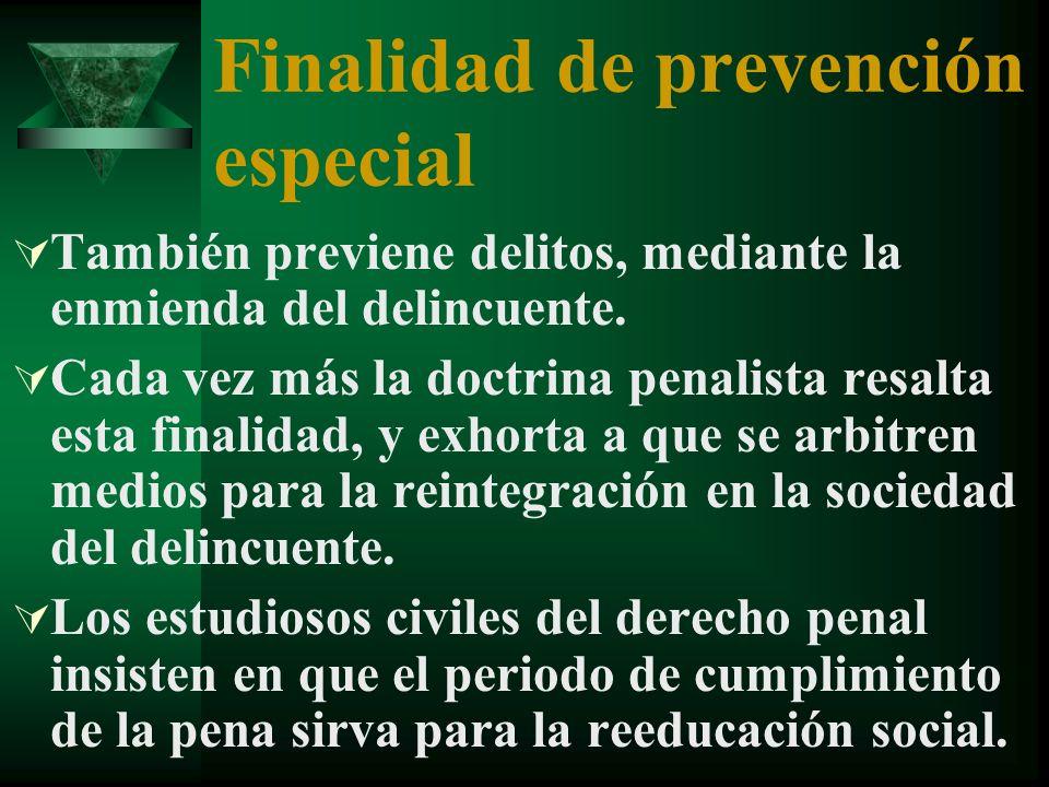 Finalidad de prevención especial También previene delitos, mediante la enmienda del delincuente.