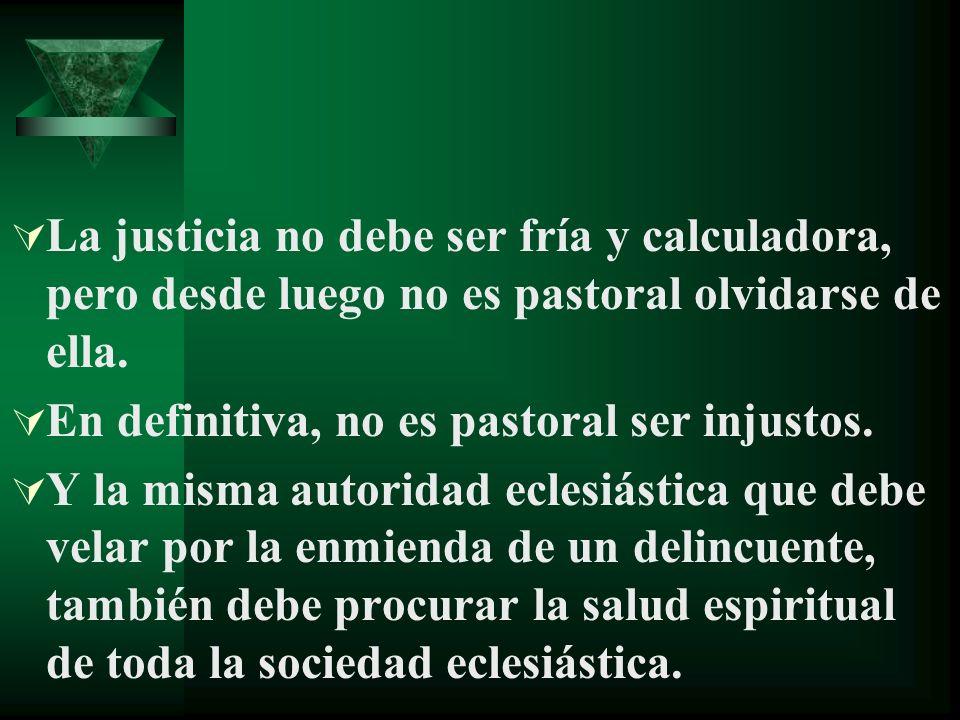 La justicia no debe ser fría y calculadora, pero desde luego no es pastoral olvidarse de ella.