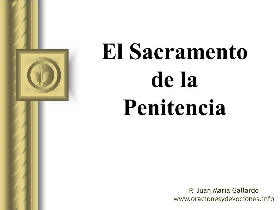 El Sacramento de la Penitencia P. Juan María Gallardo www.oracionesydevociones.info