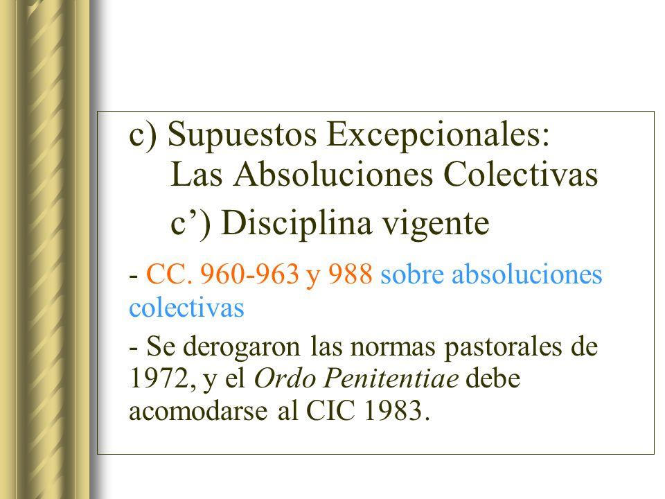 c) Supuestos Excepcionales: Las Absoluciones Colectivas c) Disciplina vigente - CC. 960-963 y 988 sobre absoluciones colectivas - Se derogaron las nor