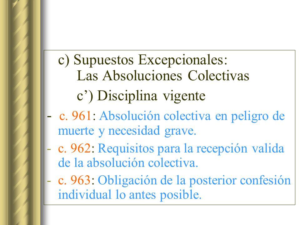 c) Supuestos Excepcionales: Las Absoluciones Colectivas c) Disciplina vigente - c. 961: Absolución colectiva en peligro de muerte y necesidad grave. -