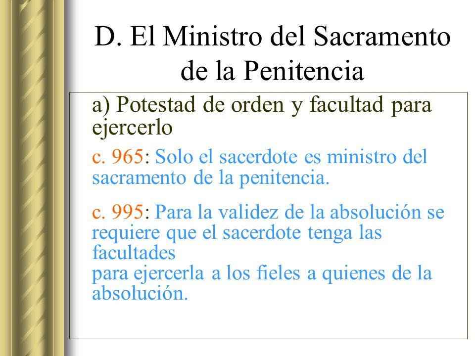 D. El Ministro del Sacramento de la Penitencia a) Potestad de orden y facultad para ejercerlo c. 965: Solo el sacerdote es ministro del sacramento de