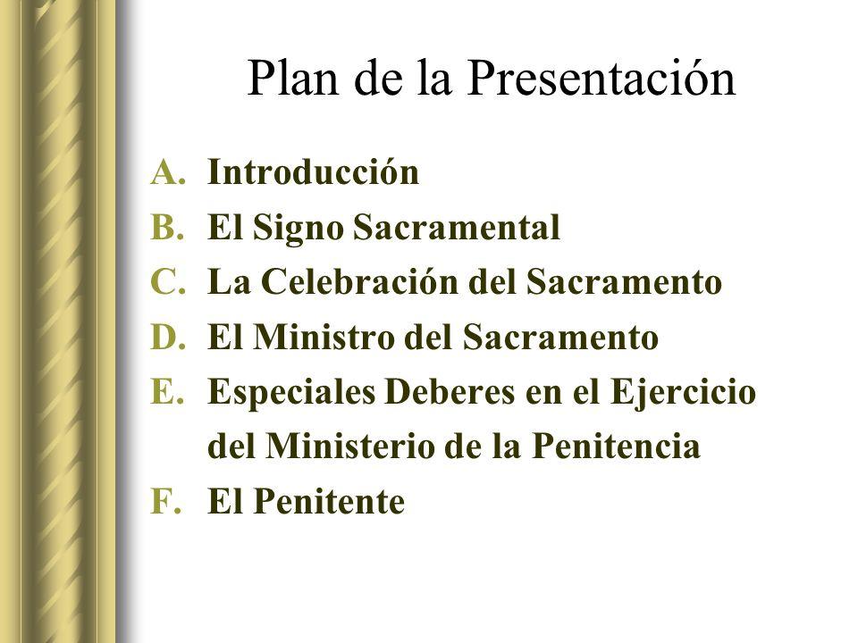 Plan de la Presentación A.Introducción B.El Signo Sacramental C.La Celebración del Sacramento D.El Ministro del Sacramento E.Especiales Deberes en el