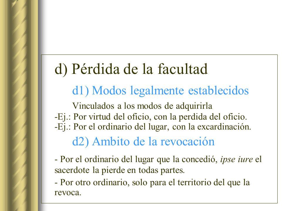 d) Pérdida de la facultad d1) Modos legalmente establecidos Vinculados a los modos de adquirirla -Ej.: Por virtud del oficio, con la perdida del ofici