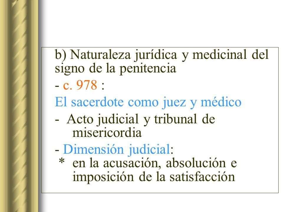 b) Naturaleza jurídica y medicinal del signo de la penitencia - c. 978 : El sacerdote como juez y médico - Acto judicial y tribunal de misericordia -