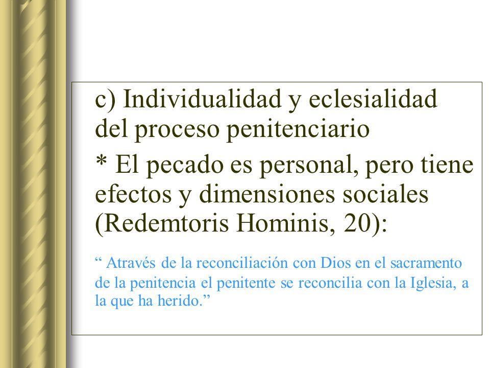 c) Individualidad y eclesialidad del proceso penitenciario * El pecado es personal, pero tiene efectos y dimensiones sociales (Redemtoris Hominis, 20)