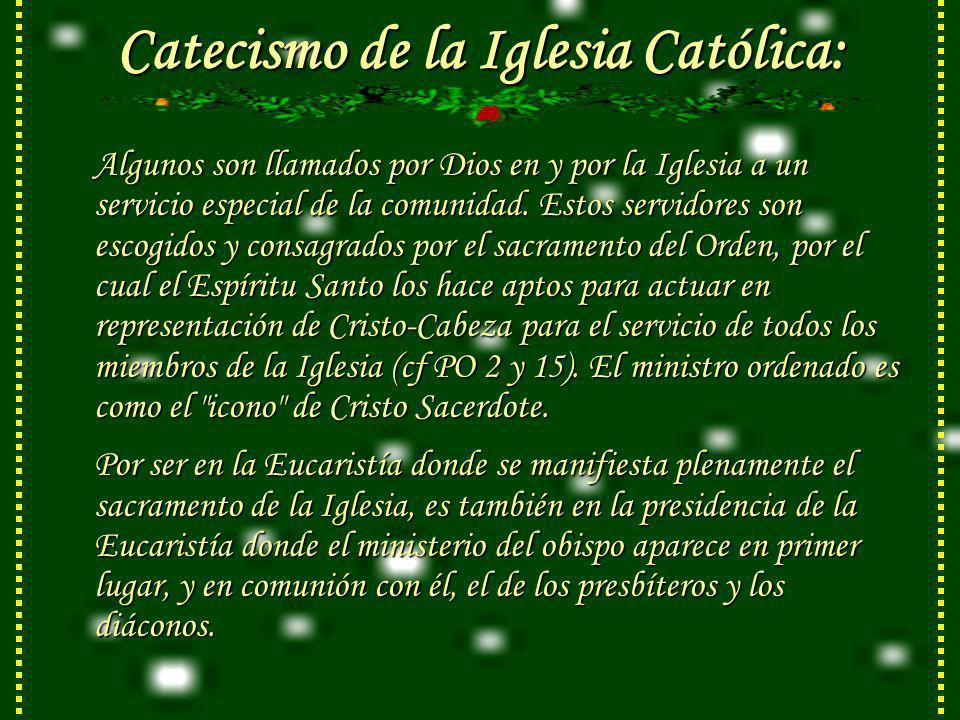 Catecismo de la Iglesia Católica: Algunos son llamados por Dios en y por la Iglesia a un servicio especial de la comunidad.