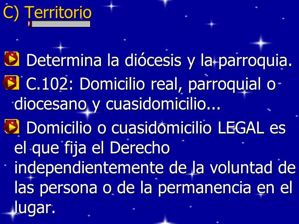 C) Territorio Determina la diócesis y la parroquia. Determina la diócesis y la parroquia. C.102: Domicilio real, parroquial o diocesano y cuasidomicil