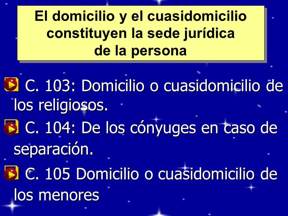 C. 103: Domicilio o cuasidomicilio de los religiosos. C. 103: Domicilio o cuasidomicilio de los religiosos. C. 104: De los cónyuges en caso de separac