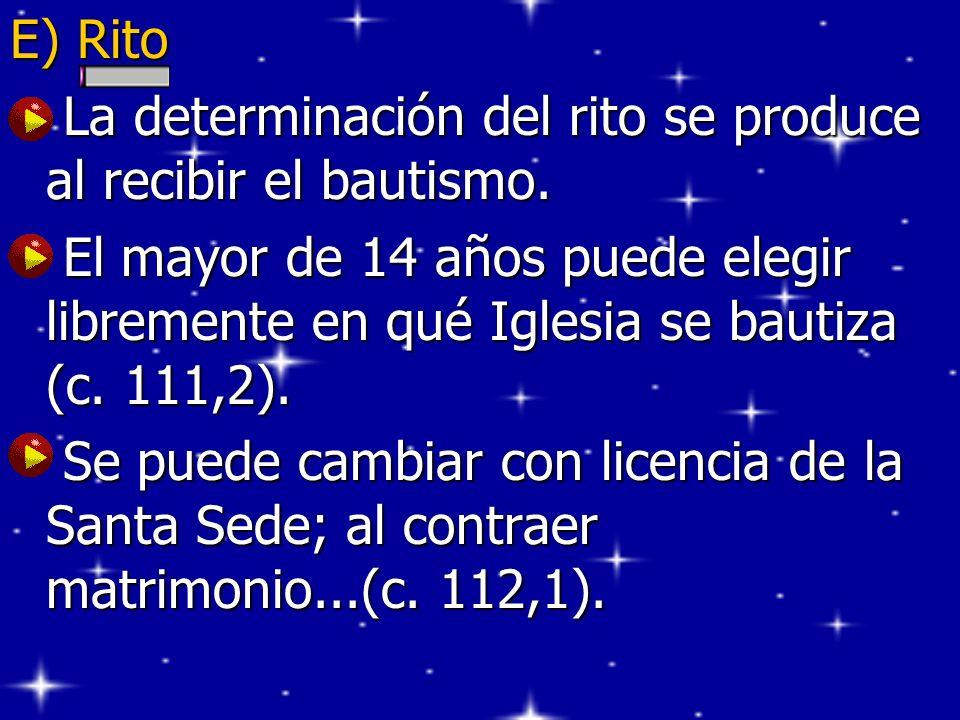 E) Rito La determinación del rito se produce al recibir el bautismo. La determinación del rito se produce al recibir el bautismo. El mayor de 14 años