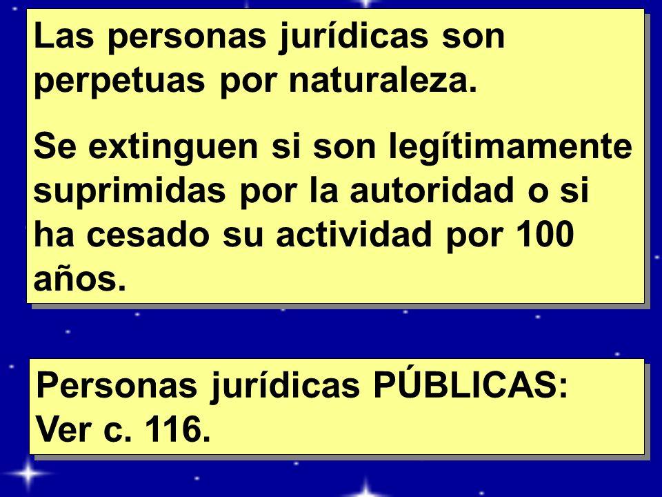 Las personas jurídicas son perpetuas por naturaleza. Se extinguen si son legítimamente suprimidas por la autoridad o si ha cesado su actividad por 100