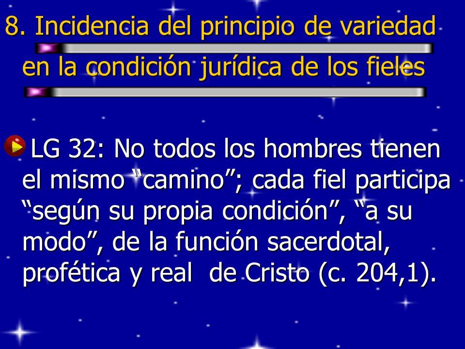 8. Incidencia del principio de variedad en la condición jurídica de los fieles LG 32: No todos los hombres tienen el mismo camino; cada fiel participa