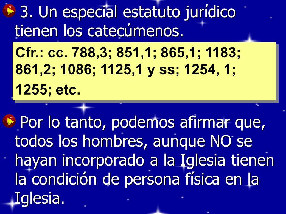 3. Un especial estatuto jurídico tienen los catecúmenos. 3. Un especial estatuto jurídico tienen los catecúmenos. Por lo tanto, podemos afirmar que, t