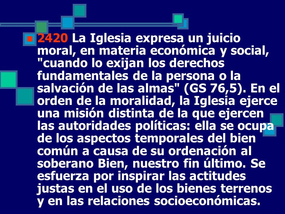 2420 La Iglesia expresa un juicio moral, en materia económica y social,