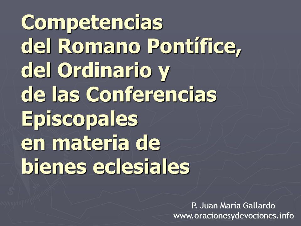 Competencias del Romano Pontífice, del Ordinario y de las Conferencias Episcopales en materia de bienes eclesiales P.