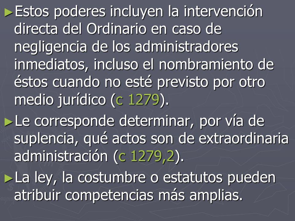 Estos poderes incluyen la intervención directa del Ordinario en caso de negligencia de los administradores inmediatos, incluso el nombramiento de éstos cuando no esté previsto por otro medio jurídico (c 1279).