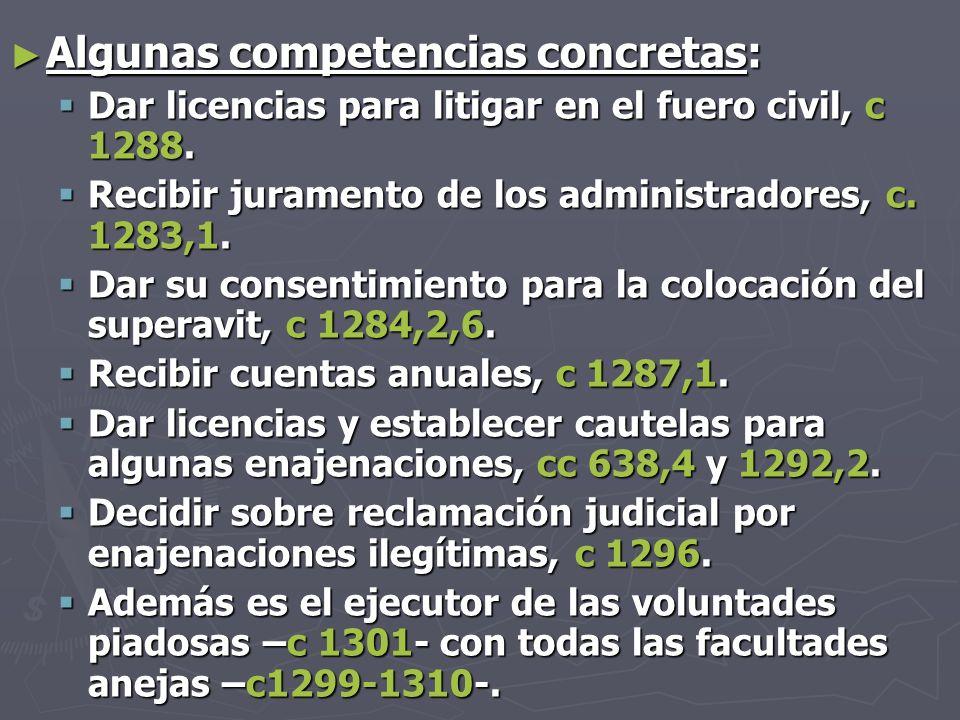 Algunas competencias concretas: Algunas competencias concretas: Dar licencias para litigar en el fuero civil, c 1288.