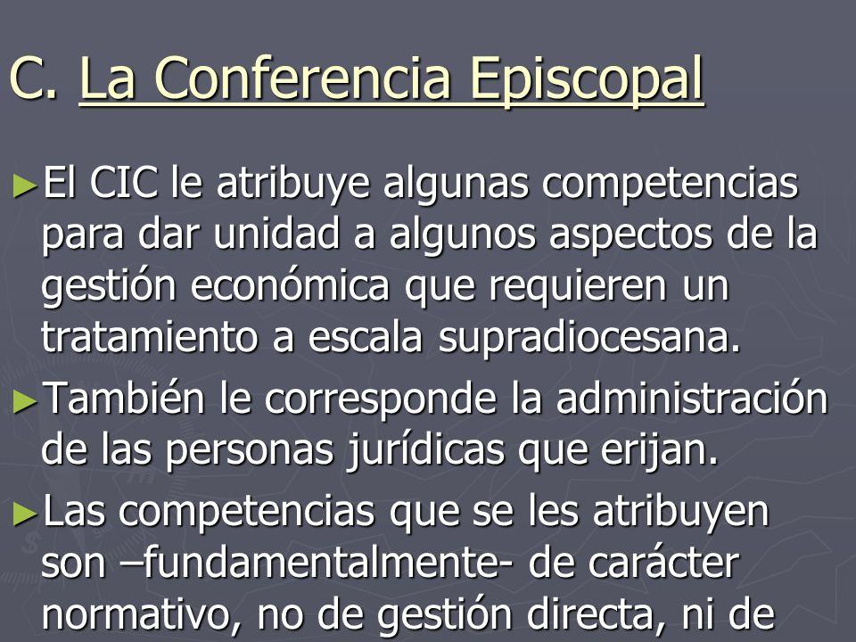 C. La Conferencia Episcopal El CIC le atribuye algunas competencias para dar unidad a algunos aspectos de la gestión económica que requieren un tratam
