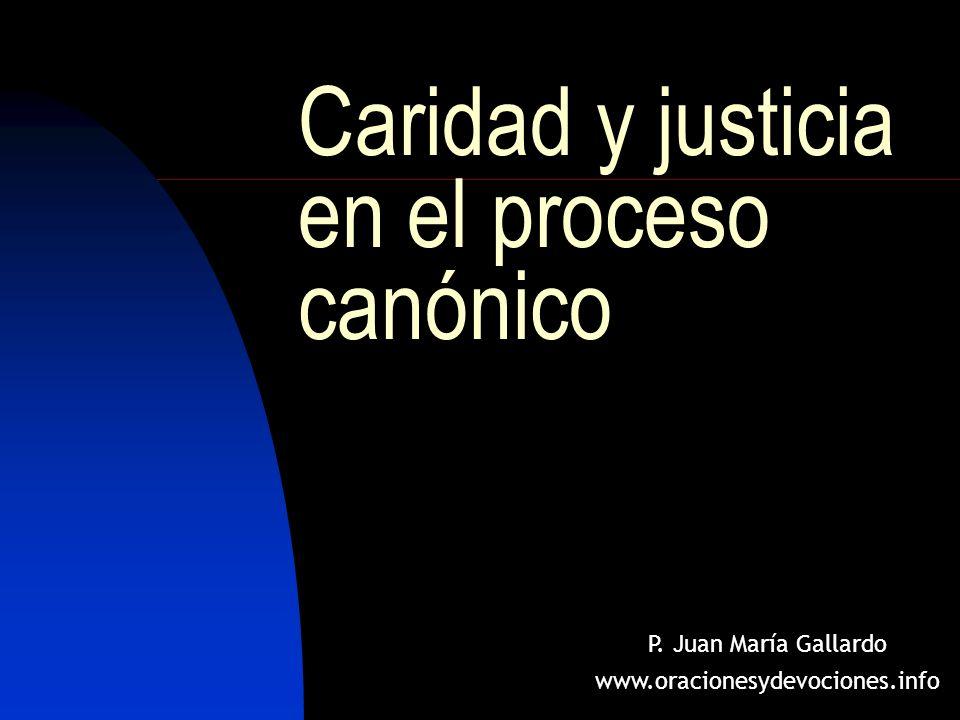 Caridad y justicia en el proceso canónico P. Juan María Gallardo www.oracionesydevociones.info