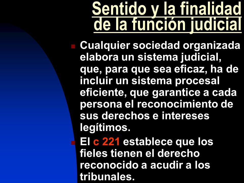 Sentido y la finalidad de la función judicial Cualquier sociedad organizada elabora un sistema judicial, que, para que sea eficaz, ha de incluir un si