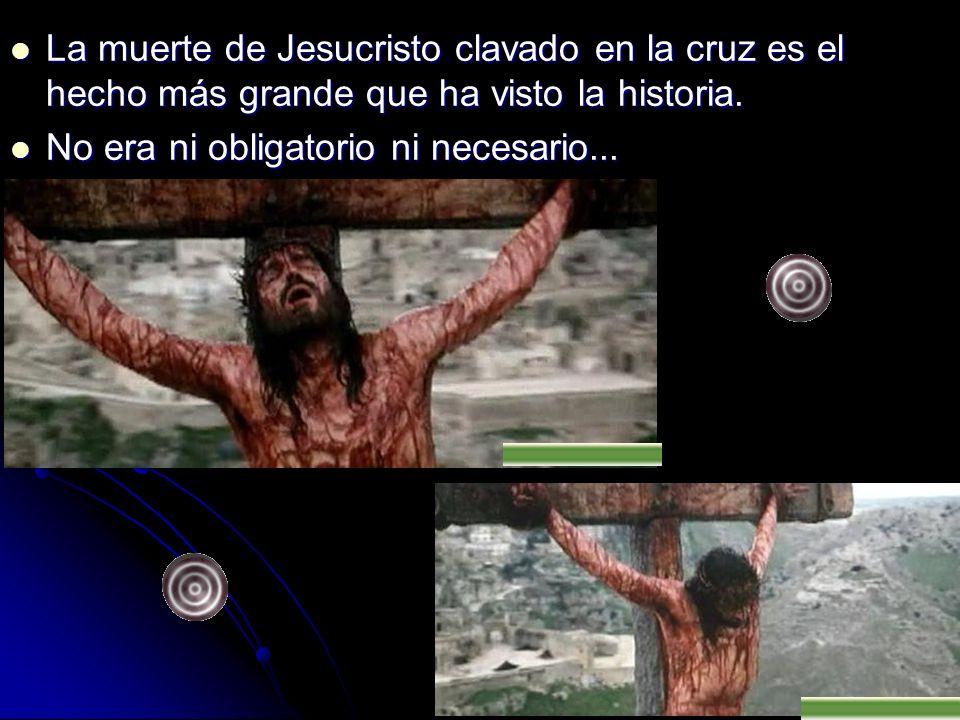 La muerte de Jesucristo clavado en la cruz es el hecho más grande que ha visto la historia. La muerte de Jesucristo clavado en la cruz es el hecho más
