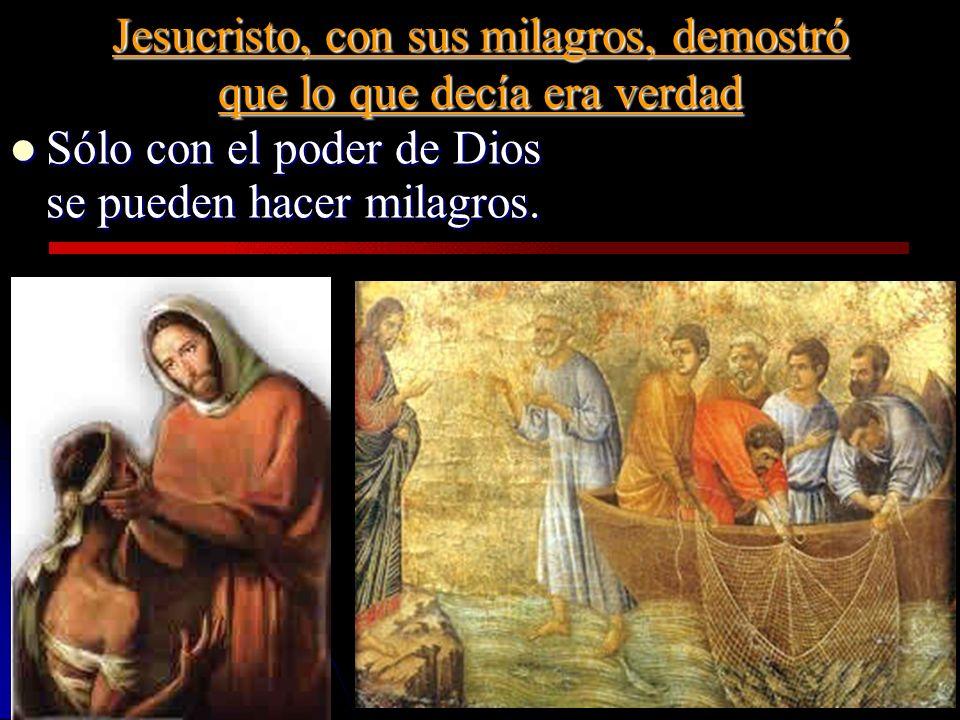 Jesucristo, con sus milagros, demostró que lo que decía era verdad Sólo con el poder de Dios Sólo con el poder de Dios se pueden hacer milagros.
