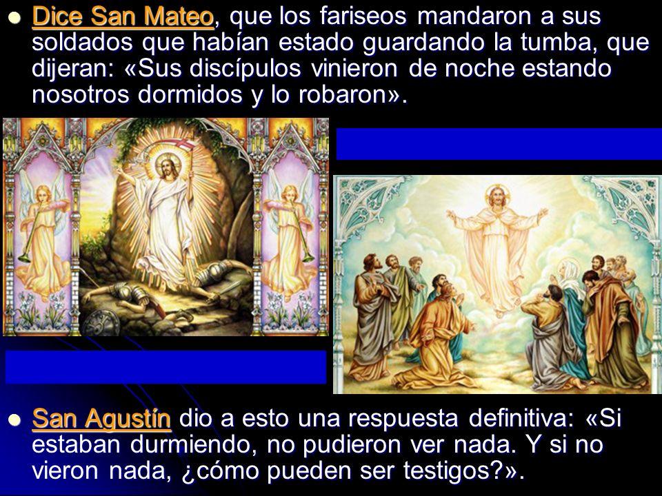 Dice San Mateo, que los fariseos mandaron a sus soldados que habían estado guardando la tumba, que dijeran: «Sus discípulos vinieron de noche estando