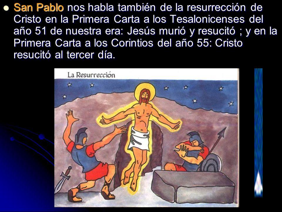 San Pablo nos habla también de la resurrección de Cristo en la Primera Carta a los Tesalonicenses del año 51 de nuestra era: Jesús murió y resucitó ;