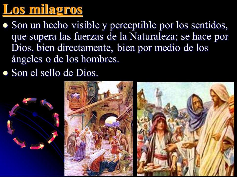 Los milagros Son un hecho visible y perceptible por los sentidos, que supera las fuerzas de la Naturaleza; se hace por Dios, bien directamente, bien p